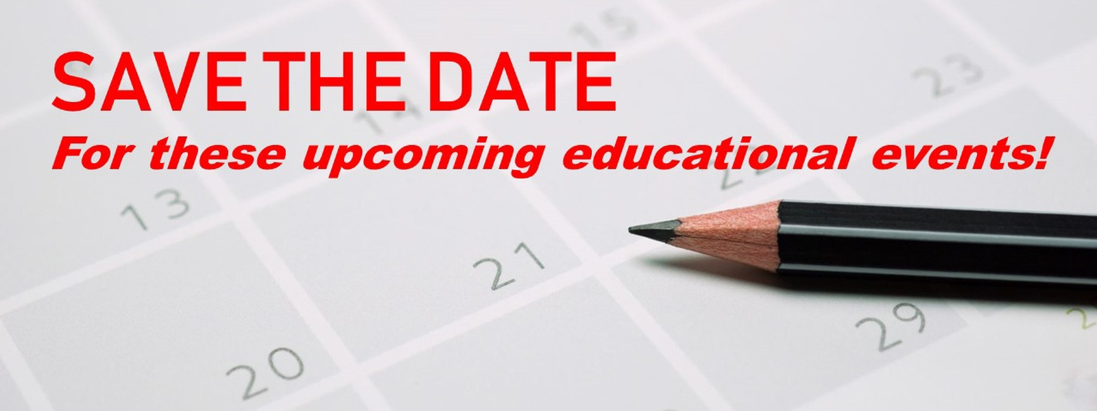 Save the Date Upcoming Educational Events